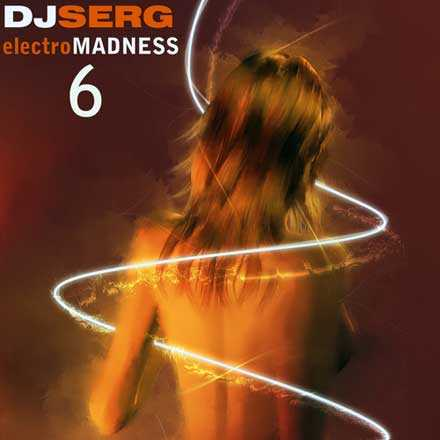 Dj Serg - Electro Madness 6 (2009) MP3